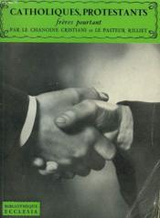 Catholiques Protestants. Freres Pourtant. Bibliotheque Ecclesia N°4. - Couverture - Format classique