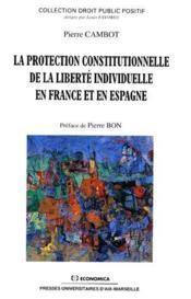 La protection constitutionnelle de la liberté individuelle en France et en Espagne - Couverture - Format classique