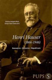 Henri Hauser (1866-1946) ; humaniste, historien, républicain - Couverture - Format classique