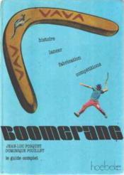 Le Guide Complet Du Boomerang, Son Histoire, Sa Fabrication, Ses Techniques - Couverture - Format classique