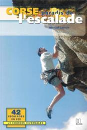 Corse ; paradis de l'escalade - Couverture - Format classique