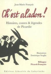 Ch'est aladon ! histoires, contes er legendes de picardie - Couverture - Format classique
