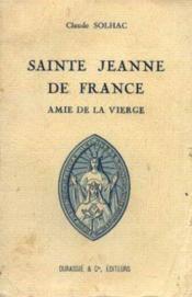 Sainte jeanne de france, amie de la Vierge - Couverture - Format classique