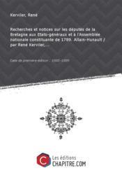Recherches et notices sur les députés de la Bretagne aux Etats-généraux et à l'Assemblée nationale constituante de 1789. Allain-Hunault / par René Kerviler,... [Edition de 1885-1889] - Couverture - Format classique