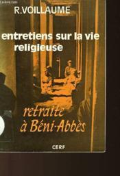 Entretiens Sur La Vie Religieuse - Retraite A Beni-Abbes - Couverture - Format classique