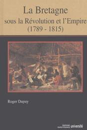 La Bretagne sous la révolution et l'empire (1789-1815) - Couverture - Format classique
