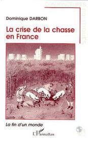La Crise De La Chasse En France : La Fin D'Un Monde - Intérieur - Format classique