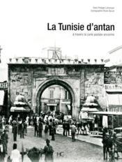 La Tunisie d'antan ; la Tunisie à travers la carte postale ancienne - Couverture - Format classique