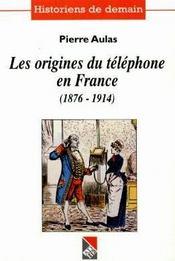 Les origines du telephone en france, 1876-1914 - Intérieur - Format classique