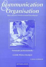 Communication et organisation ; terminale professionnelle secrétariat ; guide pédagogique - Couverture - Format classique