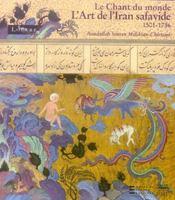 Le chant du monde ; l'Iran safavide (1501-1736) - Intérieur - Format classique