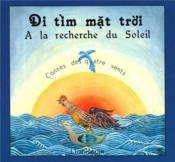 À la recherche du soleil ; di tim mat troi ; contes des quatre vents - Couverture - Format classique