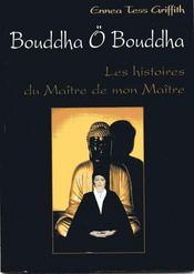Bouddha ô bouddha ; les histoires du maître de mon maître - Intérieur - Format classique