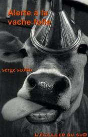 Alerte a la vache folle - Couverture - Format classique