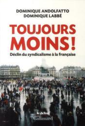Toujours moins ! ; déclin du syndicalisme à la française - Couverture - Format classique