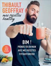 Mes recettes healthy ; bim ! prends toi en main avec mes recettes fitfightforever - Couverture - Format classique