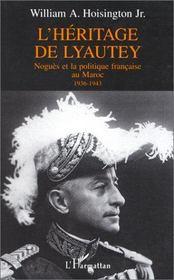 L'héritage de Lyautey ; Noguès et la politique française au Maroc, 1936-1943 - Intérieur - Format classique