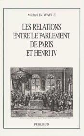 Les relations entre le parlement de paris et henri iv - Couverture - Format classique
