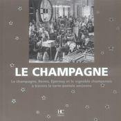 Le champagne ; Reims, Epernay et le vignoble champenois à travers la carte postale ancienne - Intérieur - Format classique