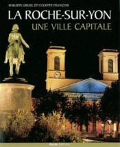 La Roche Sur Yon Une Ville Capitale - Couverture - Format classique