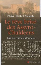 Le rêve brisé des Assyro-Chaldéens ; l'introuvable autonomie - Couverture - Format classique