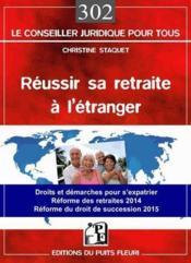 Réussir sa retraite à l'étranger de A à Z ; droits et démarches pour s'expatrier ; réforme des retraites 2014 ; réforme du droit de succession 2015 - Couverture - Format classique