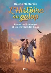 L'Histoire au galop T.3 ; Plume de Printemps et les chevaux des Sioux - Couverture - Format classique