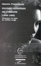 Figures ouvrières de Lorraine, 1948-1995 ; Clémence au pays du chiffon rouge - Intérieur - Format classique