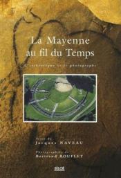 La Mayenne au fil du temps ; l'archéologue et le photographe - Couverture - Format classique