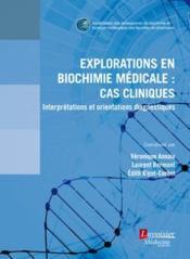 Explorations en biochimie médicale : cas cliniques ; interprétations et orientations diagnostiques - Couverture - Format classique