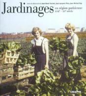 Jardinages en region parisienne du xvii au xxeme siecle - Couverture - Format classique