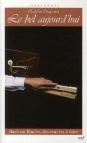 Le bel aujourd'hui ; Bach ou Boulez, des oeuvres à faire - Couverture - Format classique
