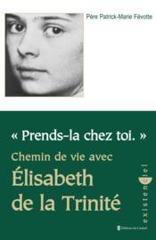Prends la chez toi ;chemin de vie ; Elisabeth de la trinité - Couverture - Format classique