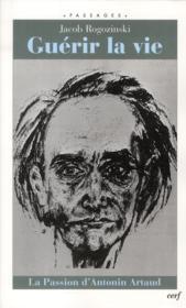 Guérir la vie ; la passion d'Antonin Artaud - Couverture - Format classique