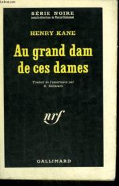 Au Grand Dam De Ces Dames. Collection : Serie Noire N° 840 - Couverture - Format classique