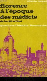 Florence A L'Epoque Des Medicis. De La Cite A L'Etat. Collection : Questions D'Histoire N° 5 - Couverture - Format classique
