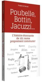 Poubelle, Bottin, Jacuzzi... l'histoire étonnante de 101 noms proprement communs ! - Couverture - Format classique