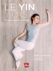 Le yin yoga ; éloge de la lenteur - Couverture - Format classique