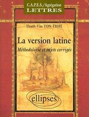 C.A.P.E.S./agrégation lettres ; la version latine ; méthodologie et sujets corrigés - Intérieur - Format classique
