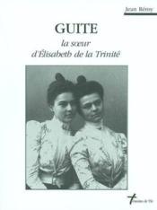 Guite; la soeur d'Elisabeth de la Trinité - Couverture - Format classique
