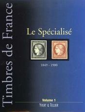 Timbres de france t.1 ; le spécialisé france ; 1849-1900 - Intérieur - Format classique