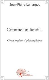 Comme un lundi... ; conte ingénu et philosophique - Couverture - Format classique