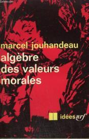 Algebre Des Valeurs Morales. Collection : Idees N° 182 - Couverture - Format classique