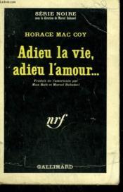 Adieu La Vie, Adieu L'Amour ... . Collection : Serie Noire N° 39 - Couverture - Format classique