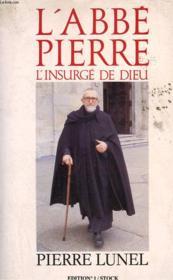 L'Abbe Pierre. L'Insurge De Dieu. - Couverture - Format classique