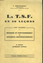LA T.S.F. EN 30 LECONS. TOME TROISIEME. PRINCIPES DE FONCTIONNEMENT DES APPAREILS RADIOELECTRIQUES. 40e EDITION. - Couverture - Format classique