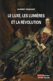 Le luxe, les lumières et la révolution - Couverture - Format classique