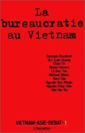 Vietnam-Asie-débat t.1 ; la bureaucratie au Vietnam - Couverture - Format classique