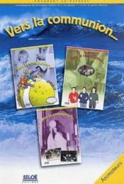 Vers la communion...; document animateur pour enfants 8-11 ans, jeunes 11-15 ans et jeunes-adultes - Couverture - Format classique
