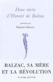 Deux récits d'Honoré de Balzac ; Balzac, sa mère et la révolution - Couverture - Format classique